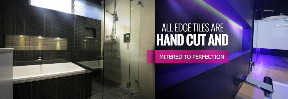 All edge tiles are hand cut and metered to perfection